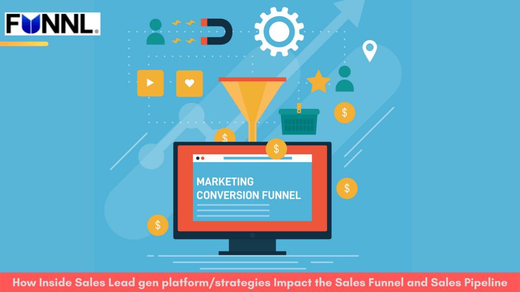 How Inside Sales Lead gen platform/strategies Impact the Sales Funnel and Sales Pipeline