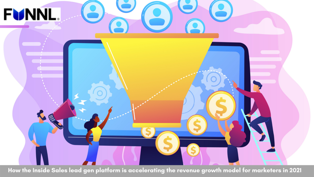 How the Inside Sales lead gen platform is accelerating the revenue growth model for marketers in 2021
