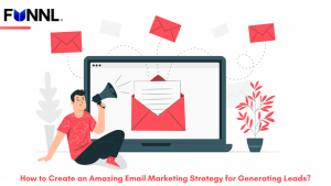 How to Create an Amazing Email Marketing Strategy for Generating Leads?
