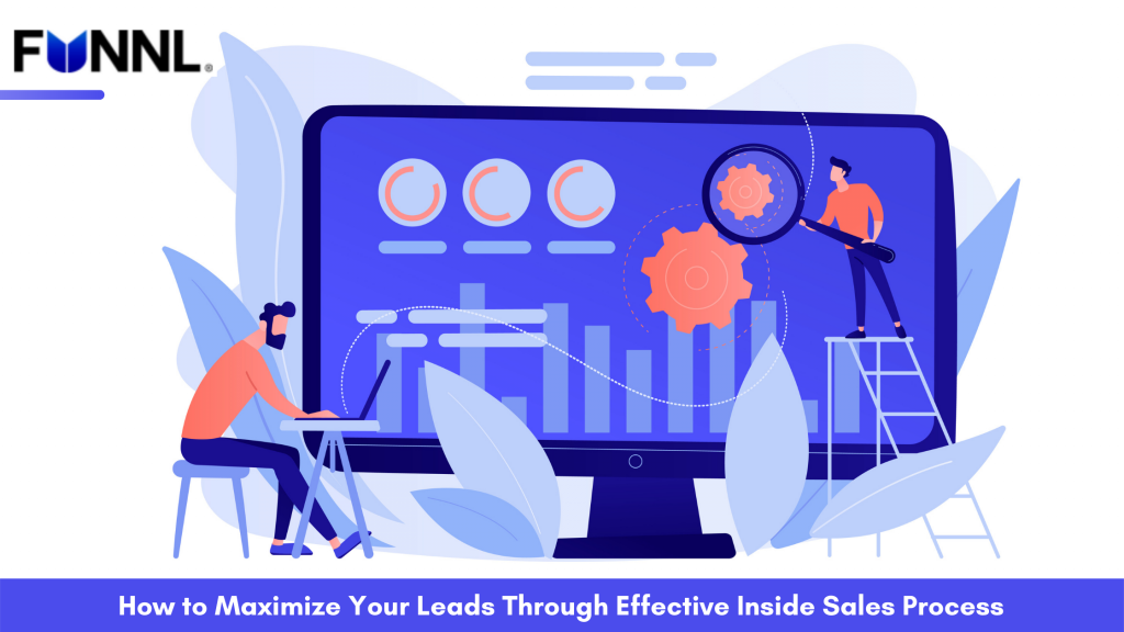 How to Maximize Your Leads Through Effective Inside Sales Process