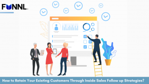 How to Retain Your Existing Customers Through Inside Sales Follow up Strategies?