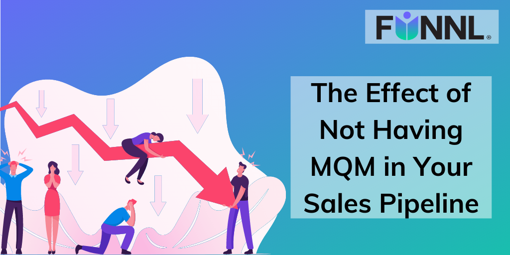 Banner of The Effect of Not Having MQM in Your Sales Pipeline.